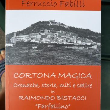 """Cortona Magica, cronache, storie, miti e satire in Raimondo Bistacci """"Farfallino"""""""